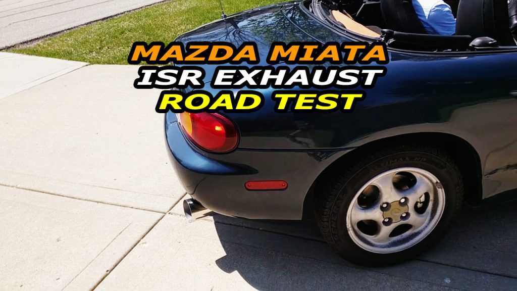 Mazda Miata ISR Exhaust Road Test